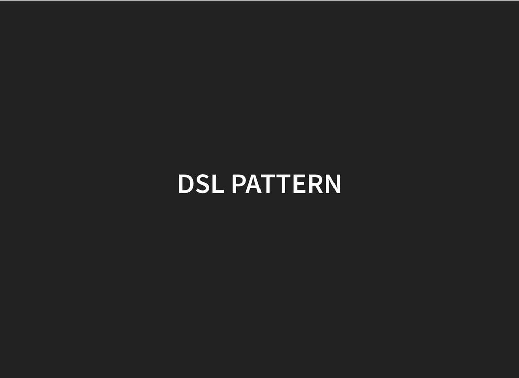 DSL PATTERN DSL PATTERN