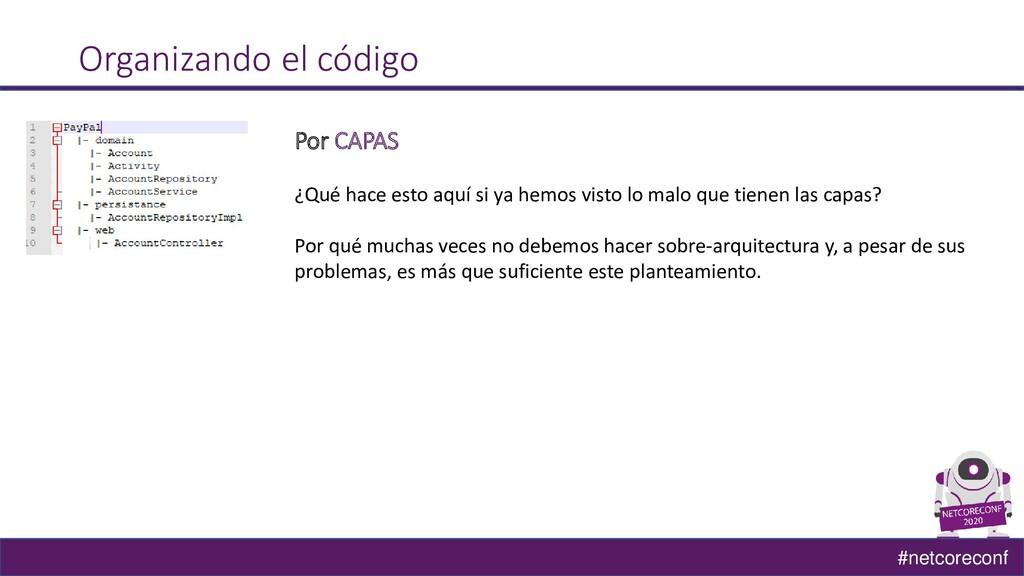 #netcoreconf Organizando el código Por CAPAS ¿Q...