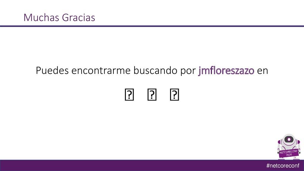 #netcoreconf Muchas Gracias Puedes encontrarme ...