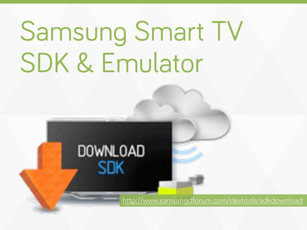 Samsun Smart TV SDK & Emulator http://www.samsu...