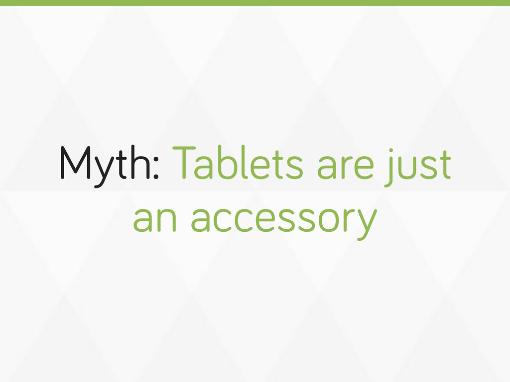 Myth: Tablets are just an accessory