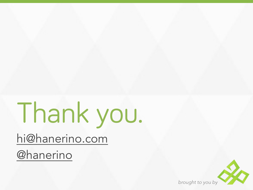 brought to you by Thank you. hi@hanerino.com @h...