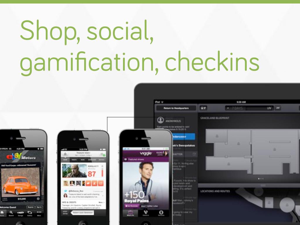 Shop, social, amification, checkins