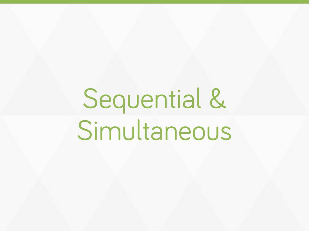 Sequential & Simultaneous