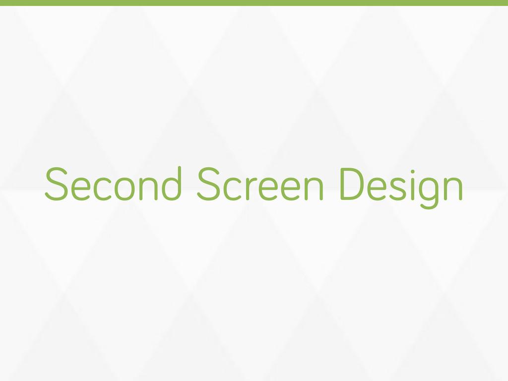 Second Screen Desi n