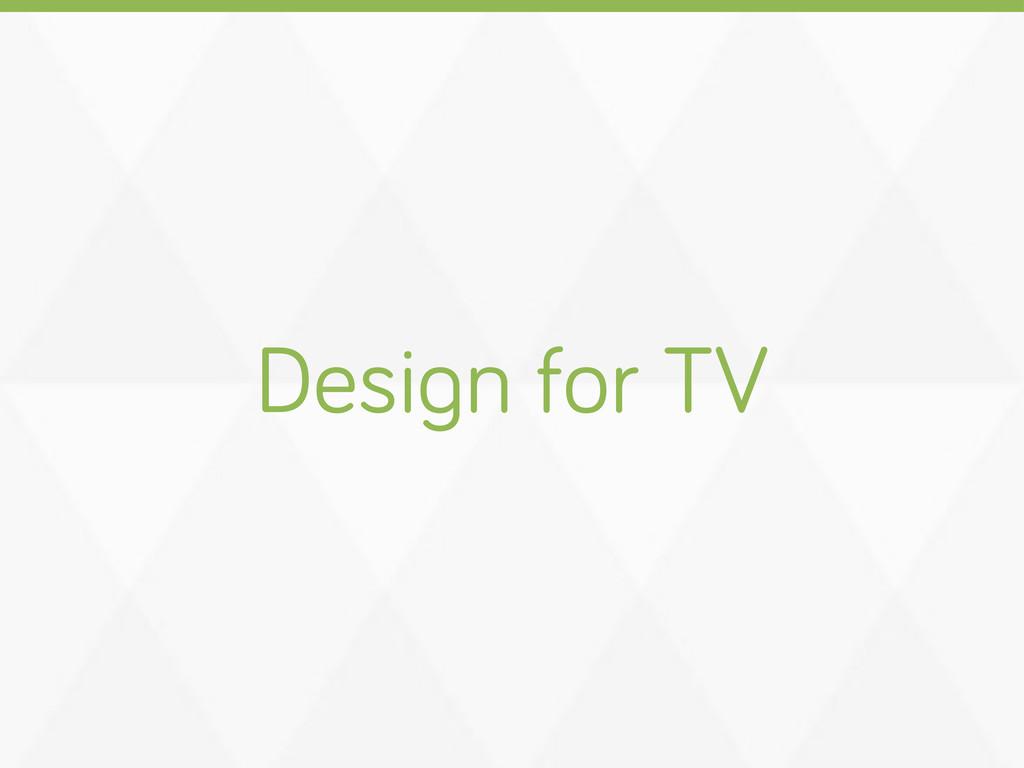 Desi n for TV