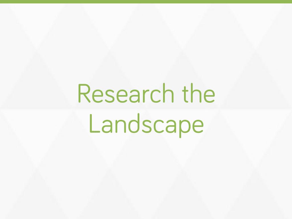 Research the Landscape