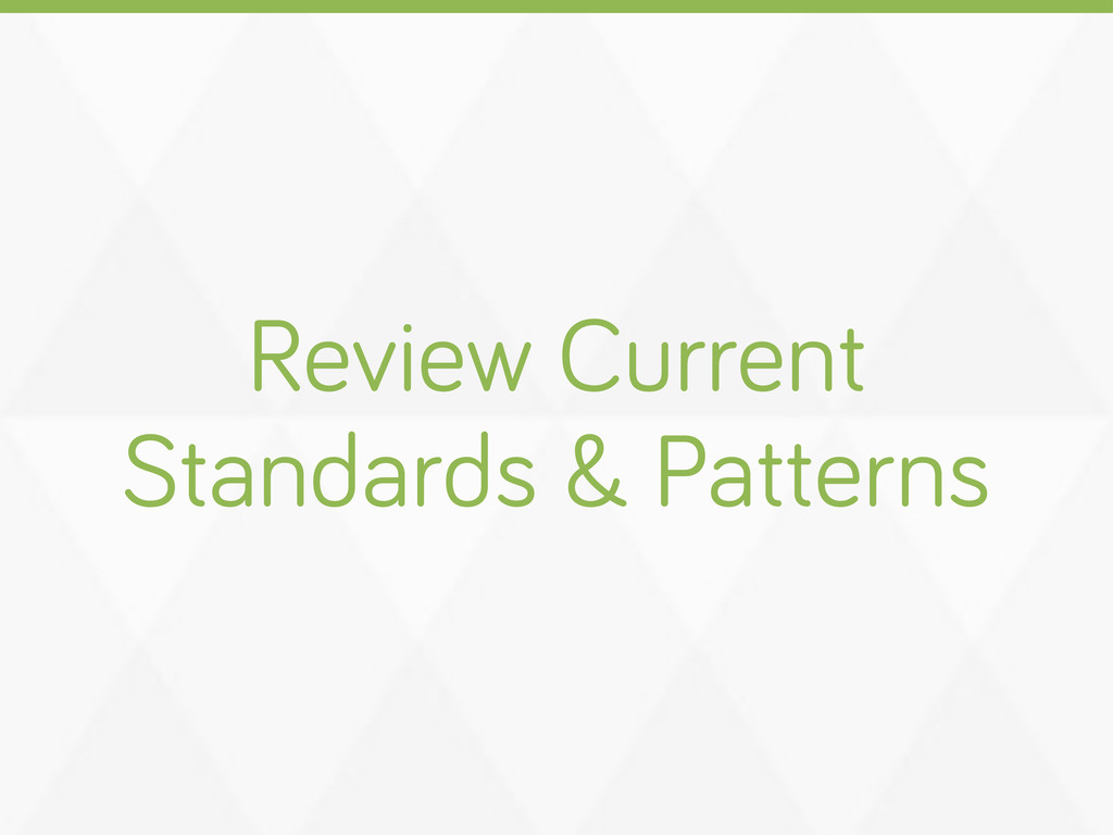 Review Current Standards & Patterns