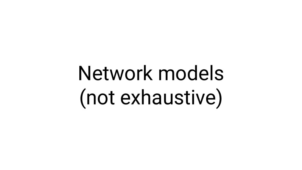 Network models (not exhaustive)
