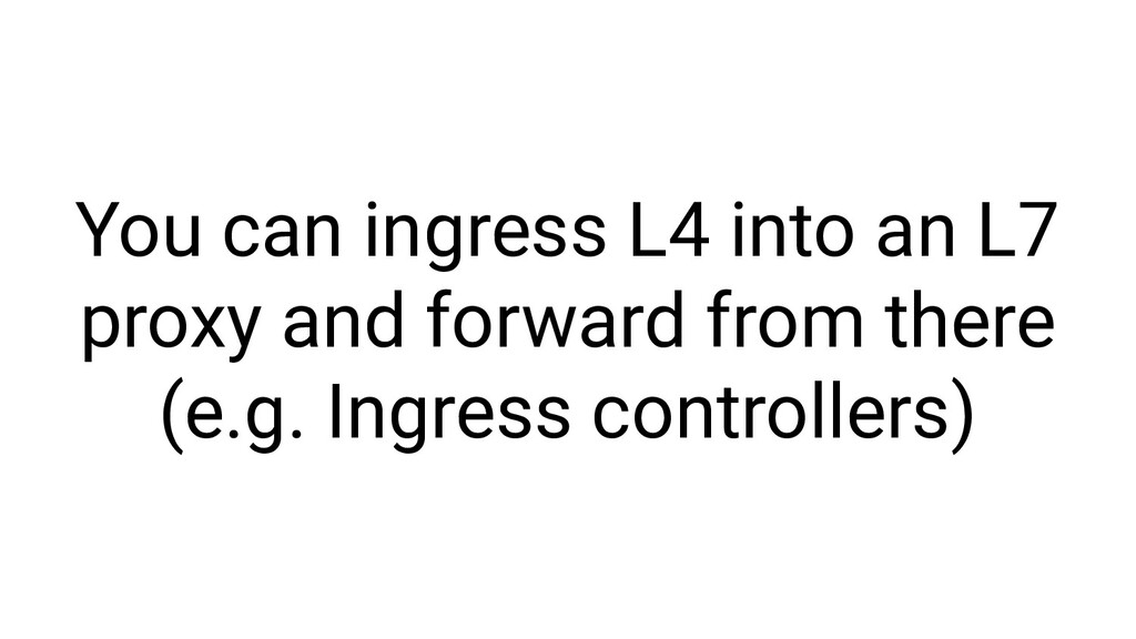 You can ingress L4 into an L7 proxy and forward...