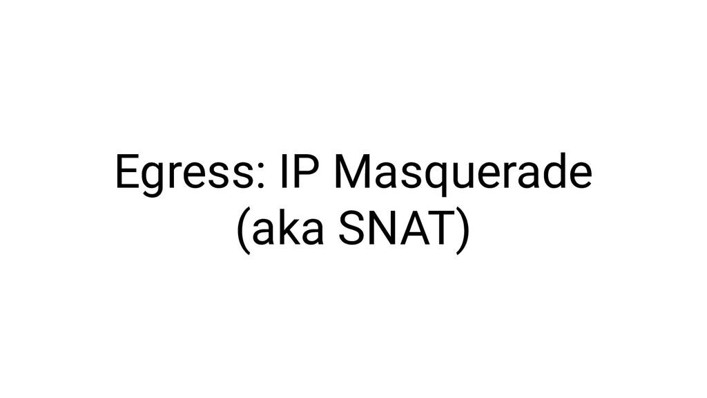 Egress: IP Masquerade (aka SNAT)