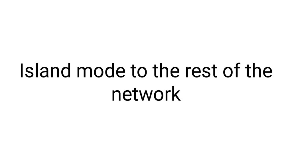 Island mode to the rest of the network