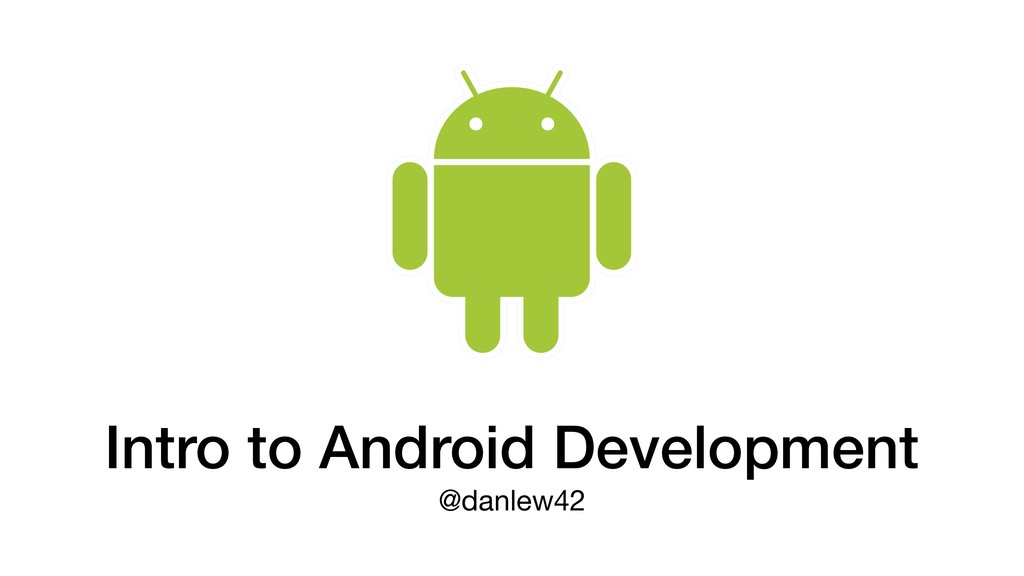 Intro to Android Development @danlew42