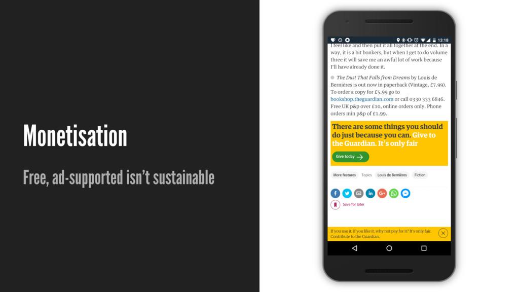 Monetisation Free, ad-supported isn't sustainab...