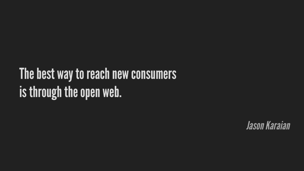 The best way to reach new consumers is through ...