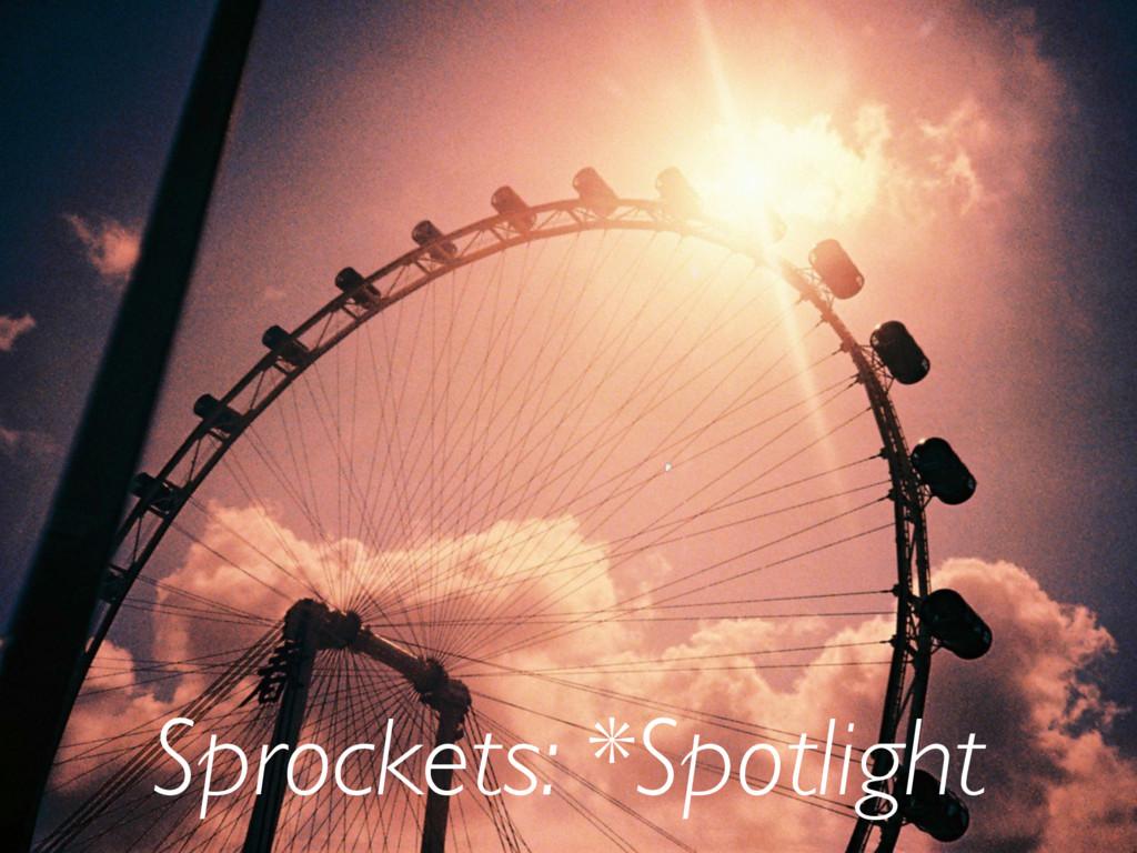 Sprockets: *Spotlight