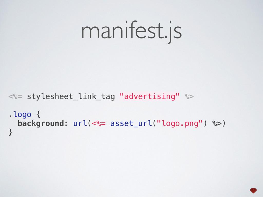 "manifest.js <%= stylesheet_link_tag ""advertisin..."