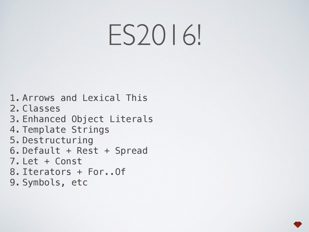 ES2016! 1. Arrows and Lexical This 2. Classes 3...