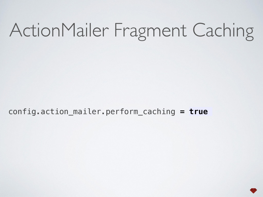 config.action_mailer.perform_caching = true Act...