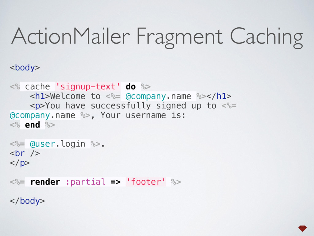 <body>  <% cache 'signup-text' do %> <h1>Wel...