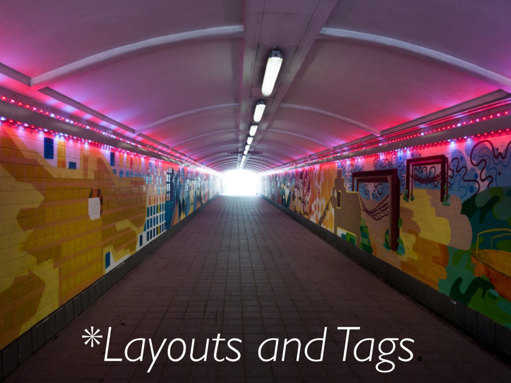 *Layouts and Tags.