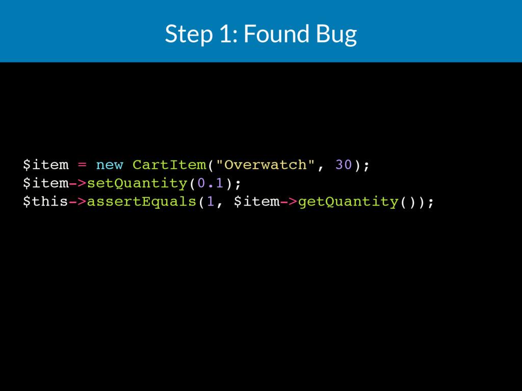 "Step 1: Found Bug $item = new CartItem(""Overwat..."