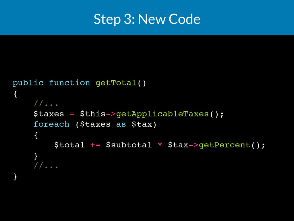 Step 3: New Code public function getTotal() { /...