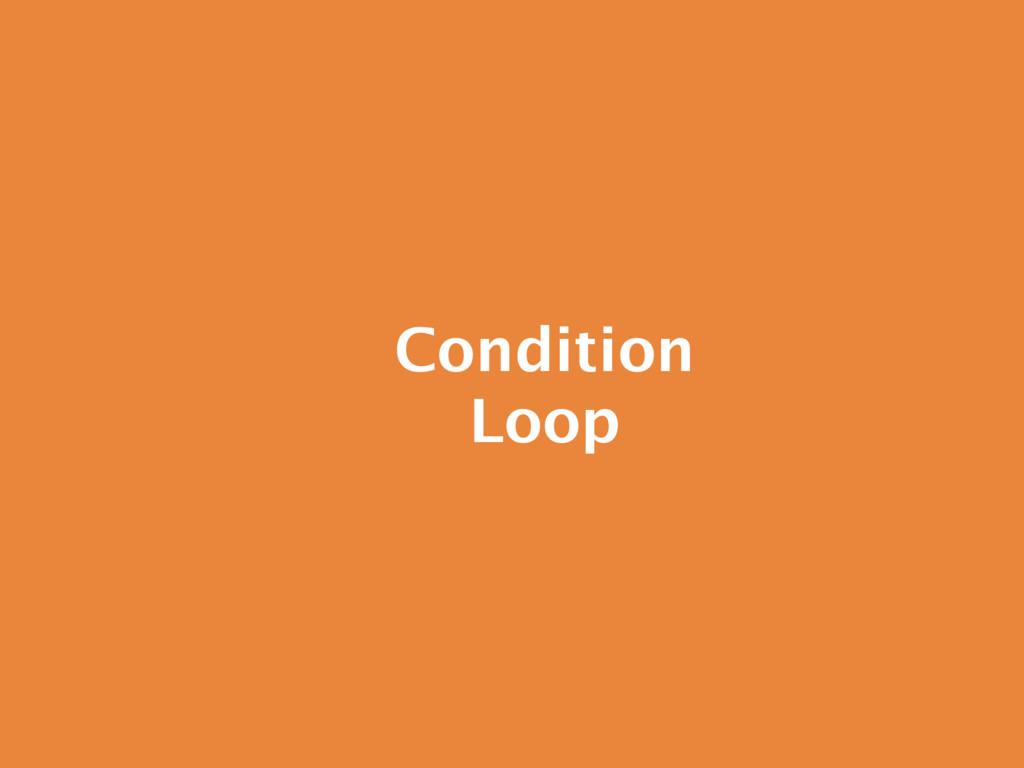 Condition Loop