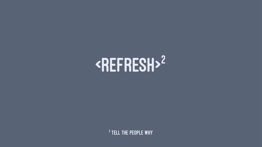 <REFRESH>2 2 tell the people why