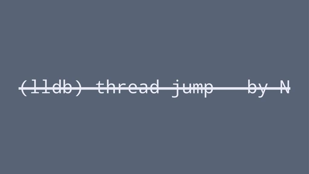 (lldb) thread jump --by N