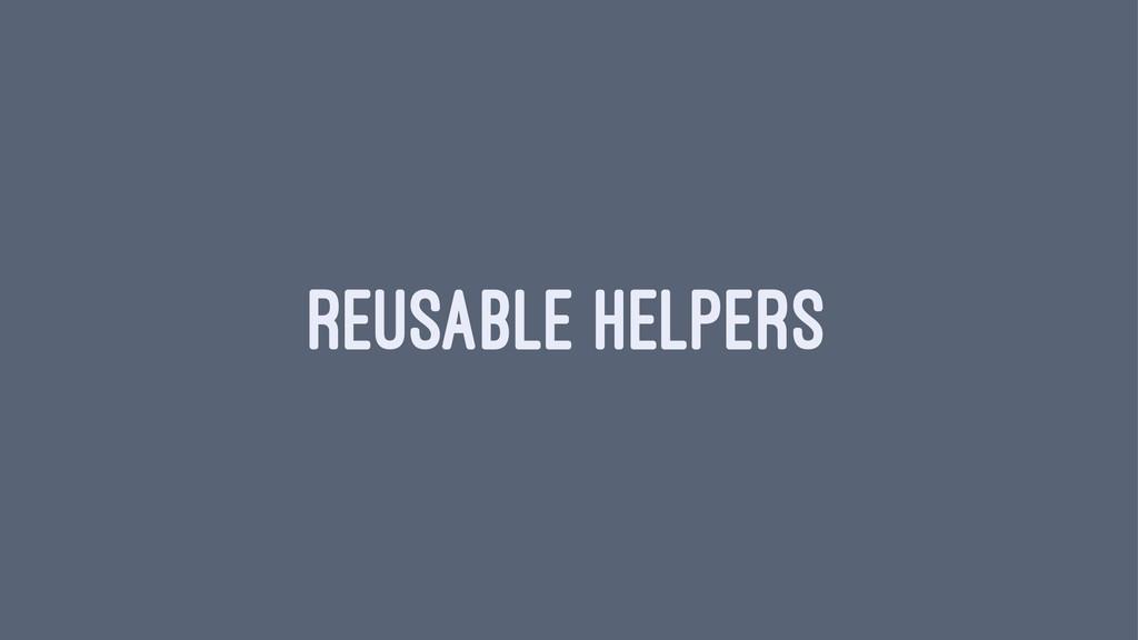 REUSABLE HELPERS