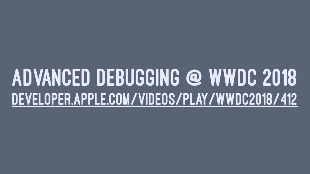 ADVANCED DEBUGGING @ WWDC 2018 DEVELOPER.APPLE....