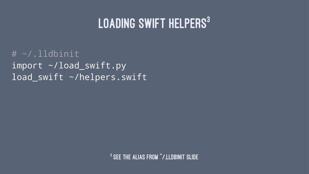 LOADING SWIFT HELPERS3 # ~/.lldbinit import ~/l...