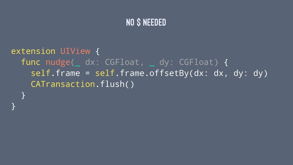 NO $ NEEDED extension UIView { func nudge(_ dx:...