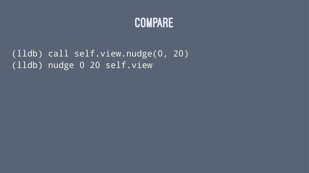 COMPARE (lldb) call self.view.nudge(0, 20) (lld...