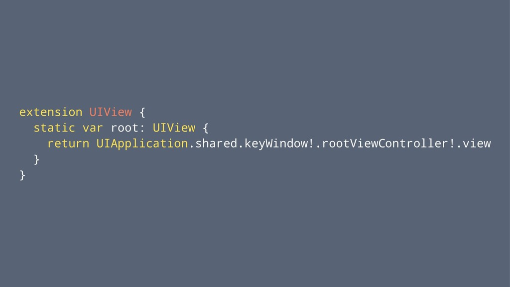 extension UIView { static var root: UIView { re...