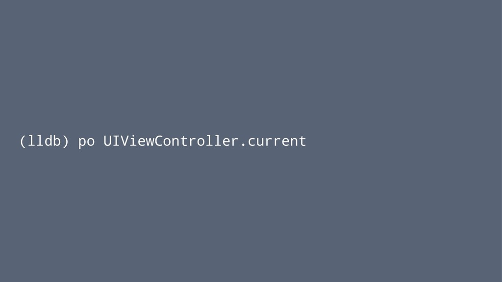 (lldb) po UIViewController.current