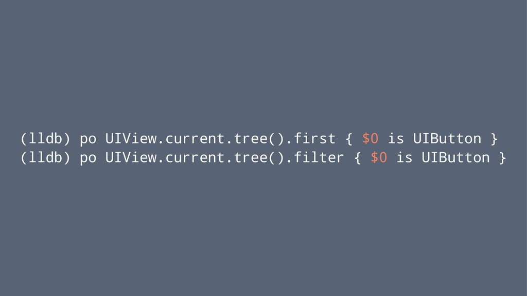 (lldb) po UIView.current.tree().first { $0 is U...