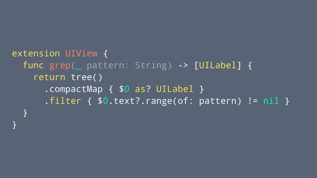 extension UIView { func grep(_ pattern: String)...