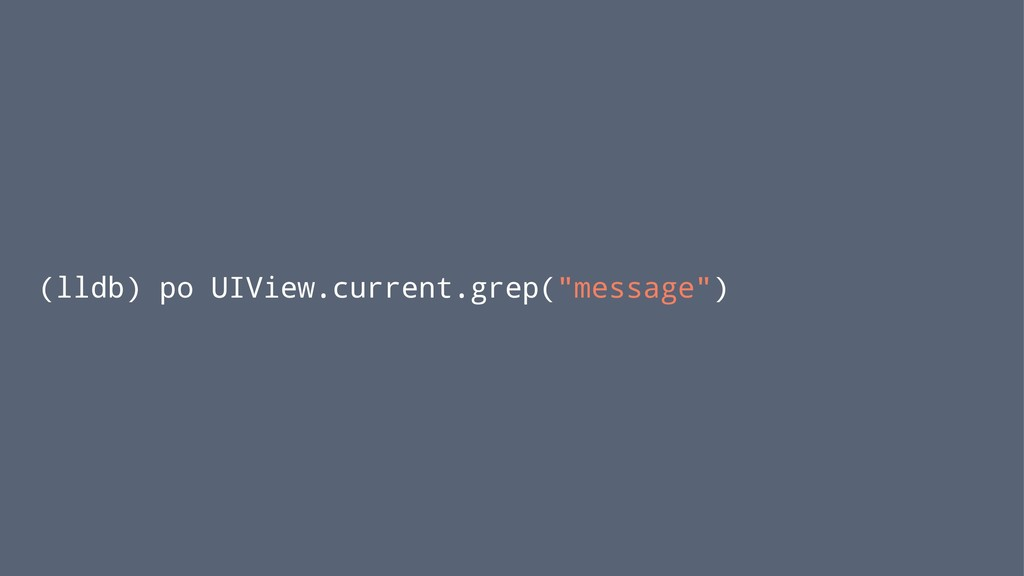 """(lldb) po UIView.current.grep(""""message"""")"""