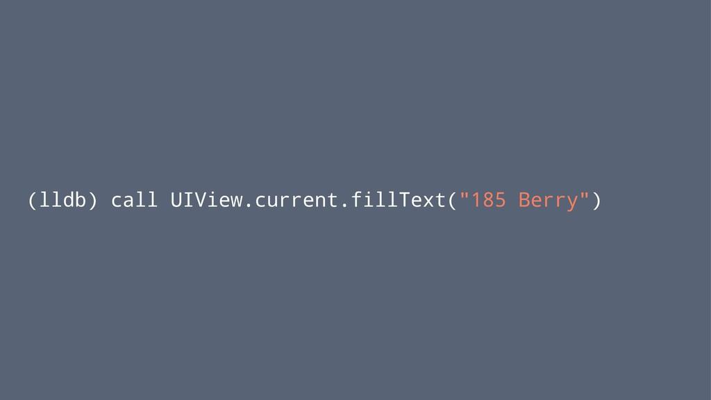"""(lldb) call UIView.current.fillText(""""185 Berry"""")"""