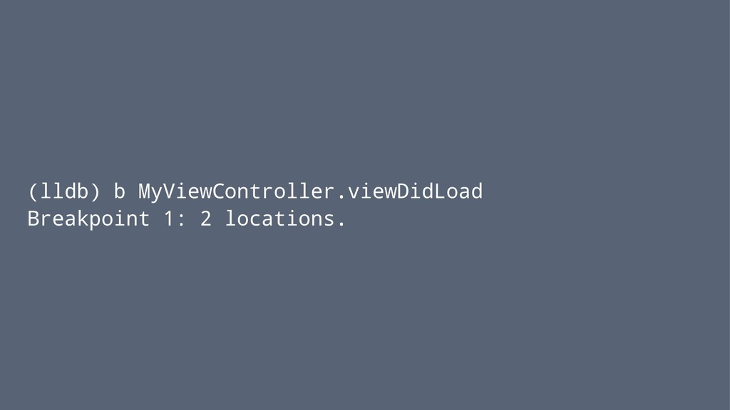 (lldb) b MyViewController.viewDidLoad Breakpoin...