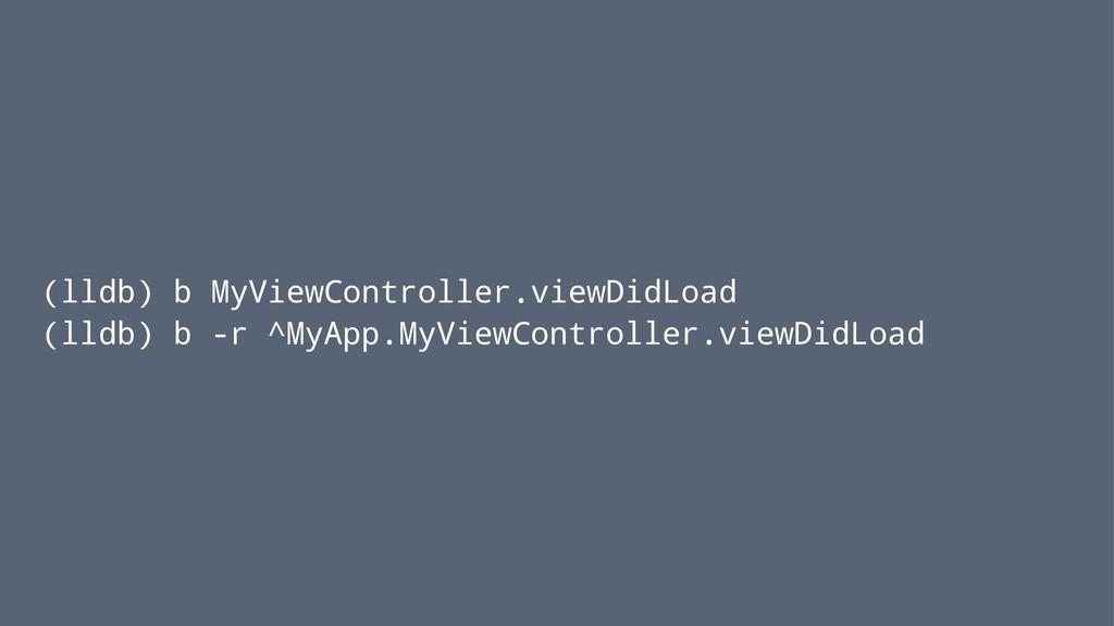 (lldb) b MyViewController.viewDidLoad (lldb) b ...