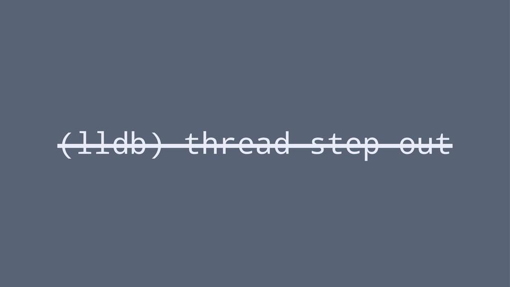 (lldb) thread step-out