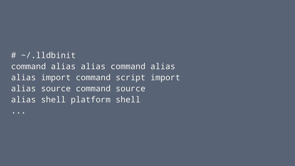 # ~/.lldbinit command alias alias command alias...
