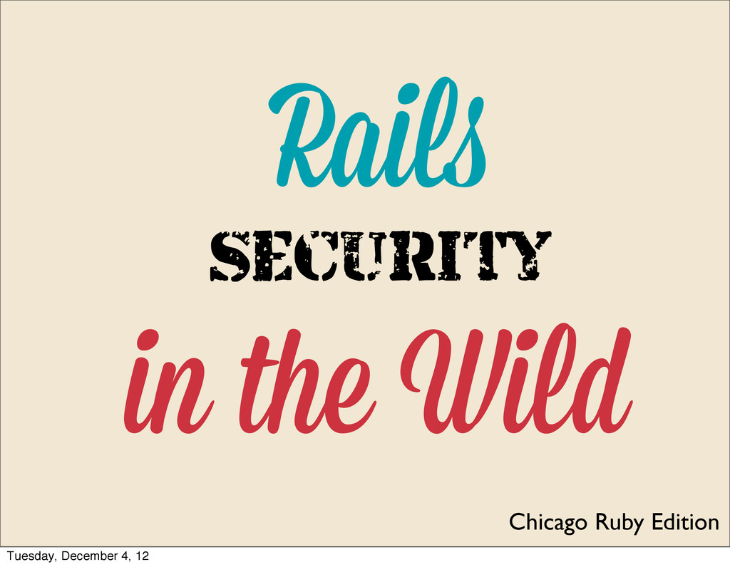 Rail in the Wild Chicago Ruby Edition Security ...