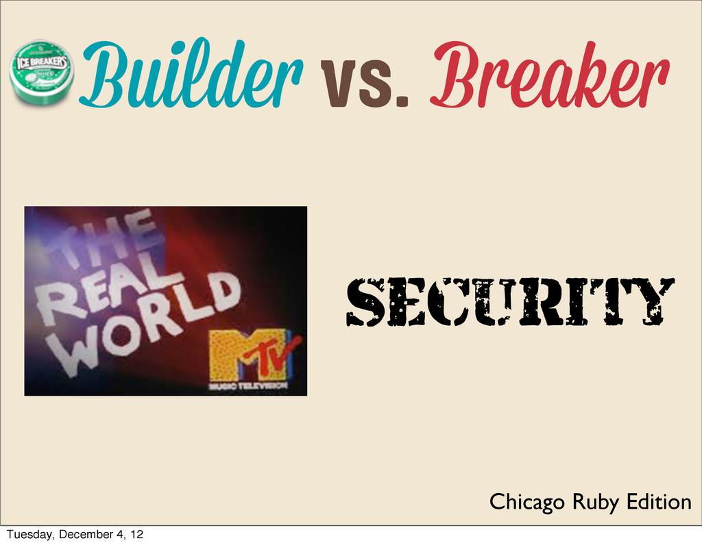 Chicago Ruby Edition Builde vs. Breake Security...