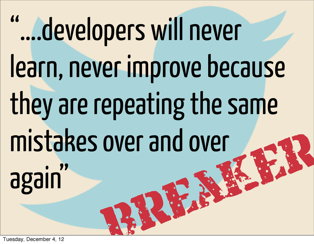 """""""….developers will never learn, never improve b..."""