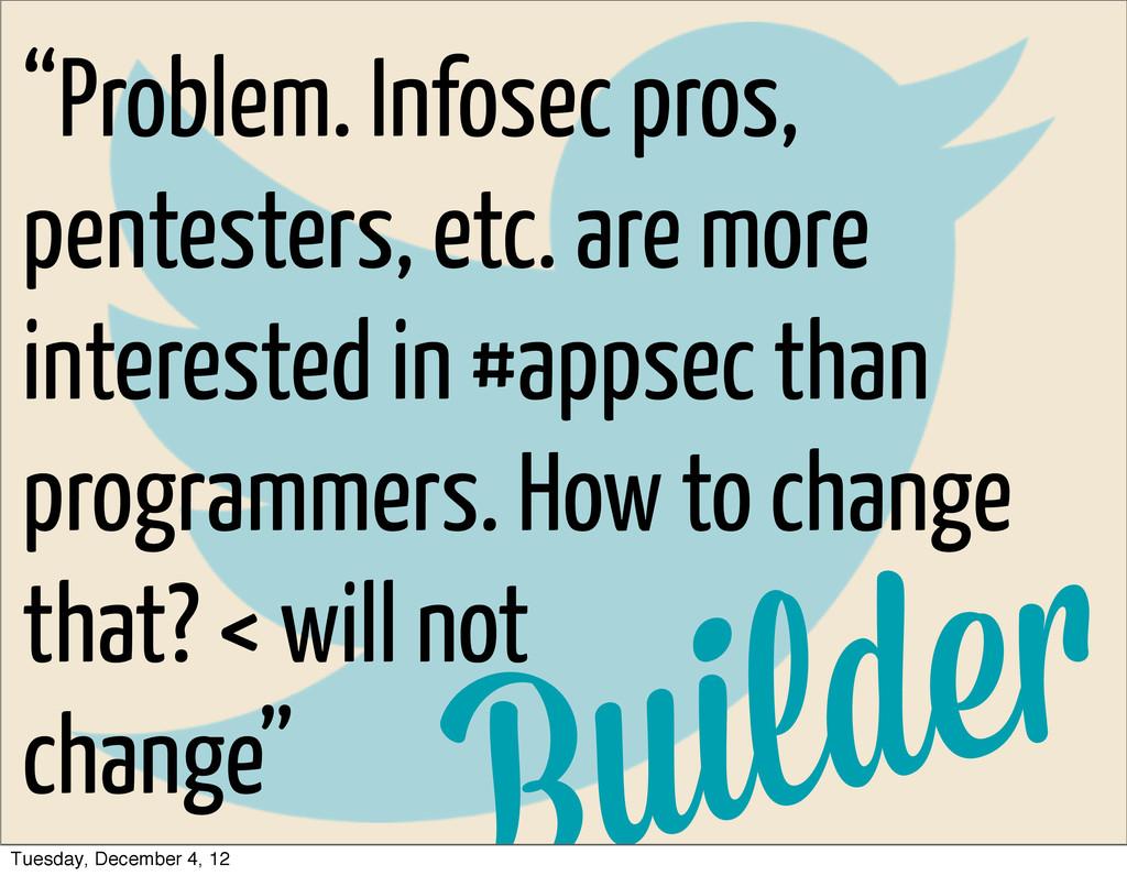 """""""Problem. Infosec pros, pentesters, etc. are mo..."""
