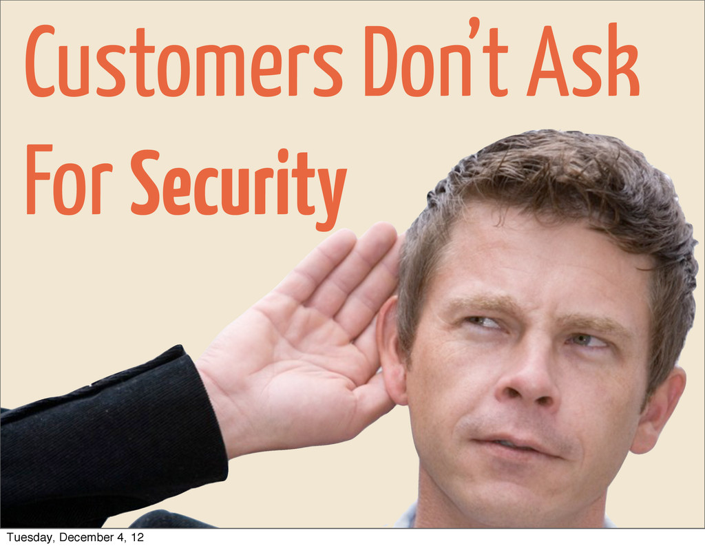 Customers Don't Ask For Security Tuesday, Decem...